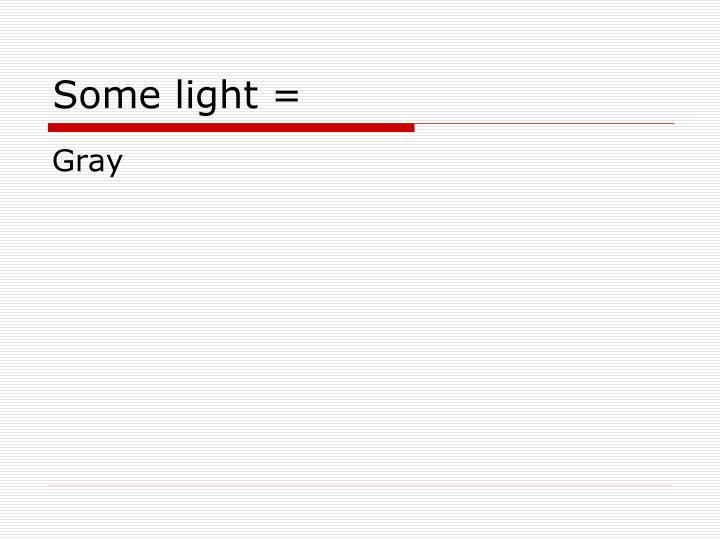 Some light =