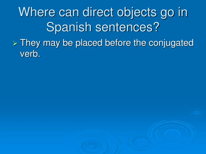 Where can direct objects go in Spanish sentences?