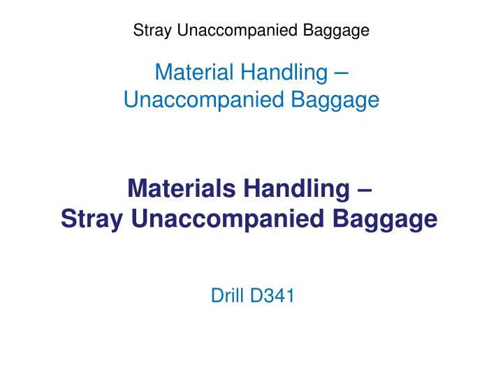Materials handling stray unaccompanied baggage