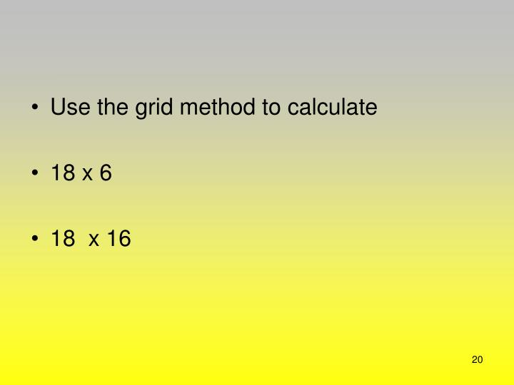 Use the grid method to calculate