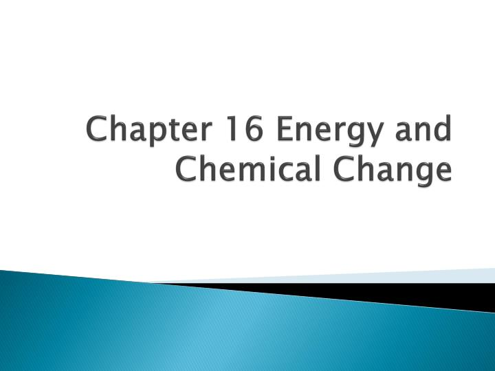 chapter 16 energy and chemical change n.