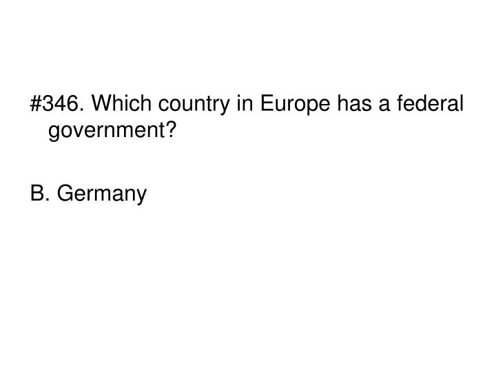 #346. Which country in Europe has a federal government?