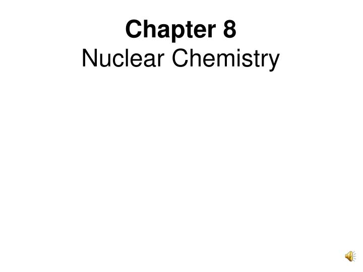 PPT Chapter 8 Nuclear Chemistry PowerPoint Presentation