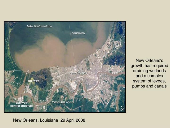 New Orleans's growth has required draining wetlands and a complex system of levees, pumps and canals