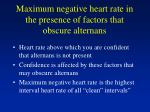maximum negative heart rate in the presence of factors that obscure alternans