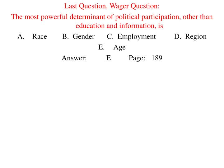Last Question. Wager Question: