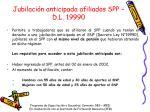 jubilaci n anticipada afiliados spp d l 19990