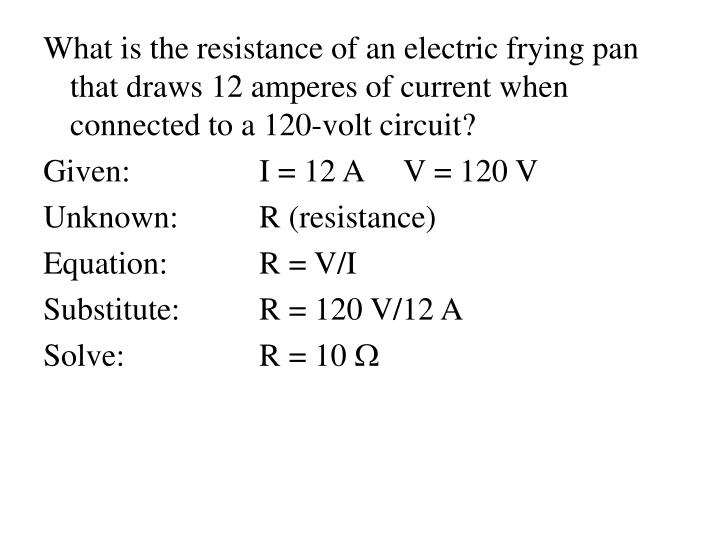 What is the resistance of an electric frying pan that draws 12 amperes of current when connected to a 120-volt circuit?