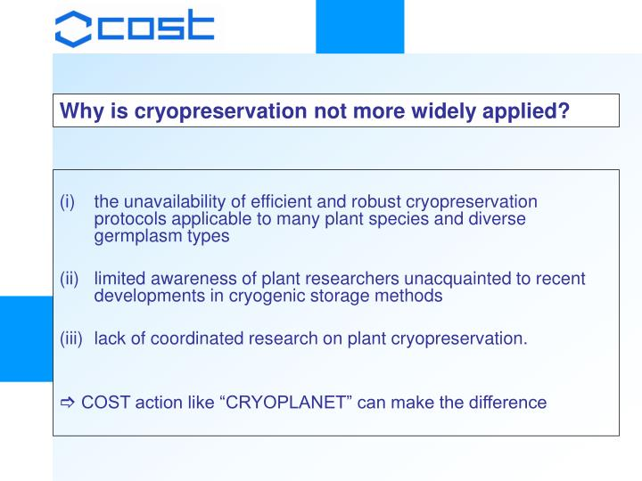 Why is cryopreservation not more widely applied?