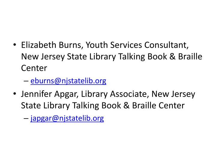 Elizabeth Burns, Youth Services Consultant, New Jersey State Library Talking Book & Braille Center