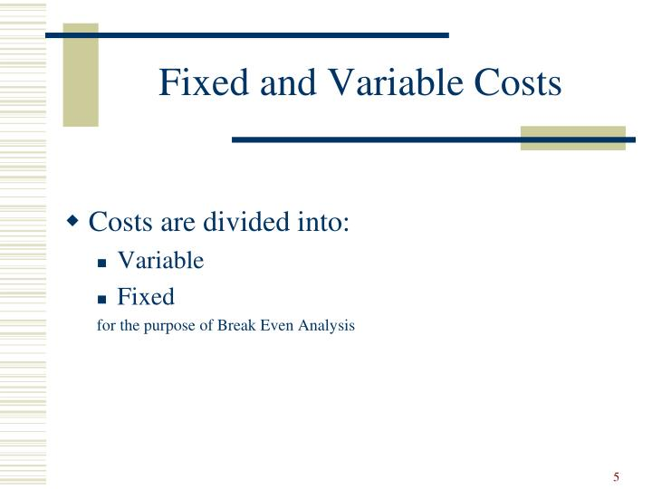 fixed costs variable costs and break even Break-even analysis calculates a company with lower fixed costs will have a lower break-even point find out how fixed and variable costs interact to shed.