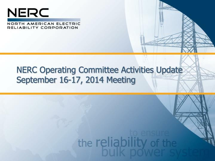 nerc operating committee activities update september 16 17 2014 meeting n.