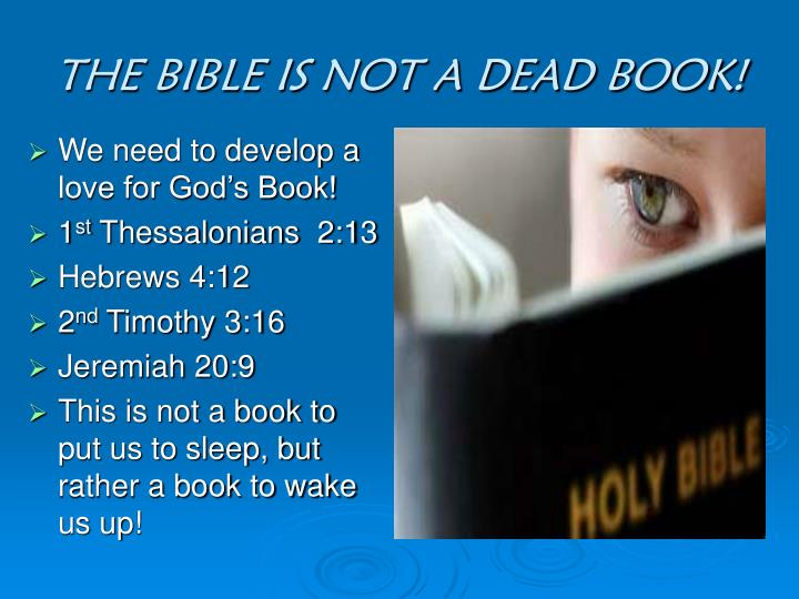 THE BIBLE IS NOT A DEAD BOOK!