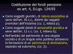 costituzione dei fondi pensione ex art 4 d lgs 124 93