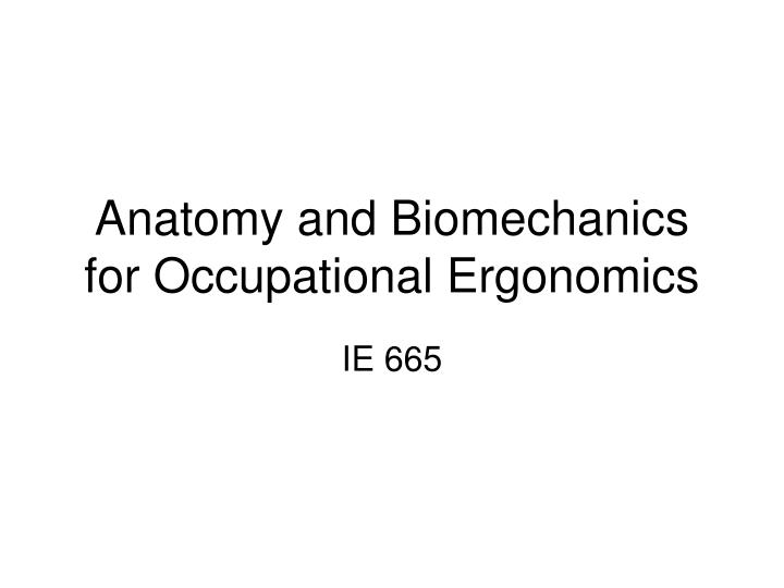 Ppt Anatomy And Biomechanics For Occupational Ergonomics