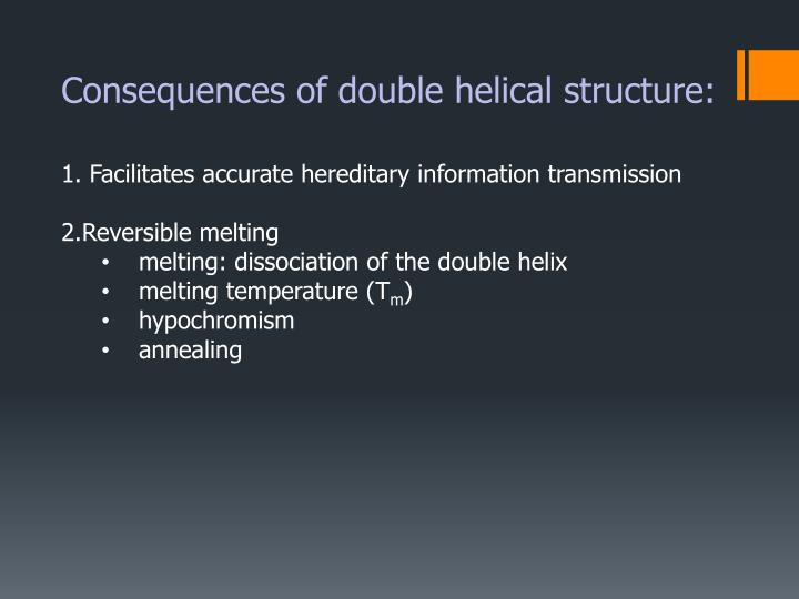 Consequences of double helical structure: