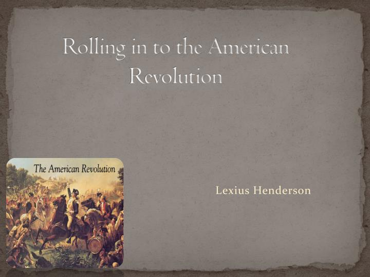 Ppt rolling in to the american revolution powerpoint presentation rolling in to the american revolution toneelgroepblik Image collections