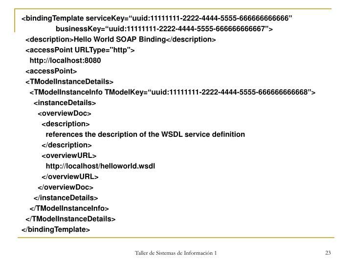 "<bindingTemplate serviceKey=""uuid:11111111-2222-4444-5555-666666666666"""