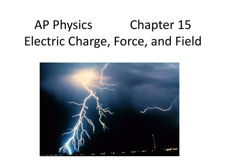 ap physics chapter 15 electric charge force and field n.