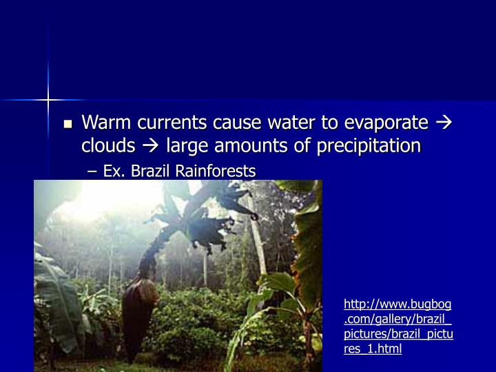 Warm currents cause water to evaporate