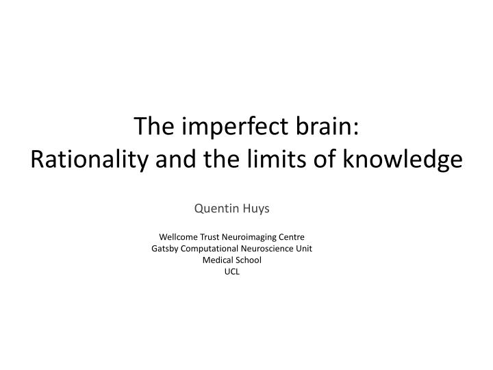 the imperfect brain rationality and the limits of knowledge n.