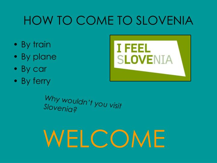 HOW TO COME TO SLOVENIA