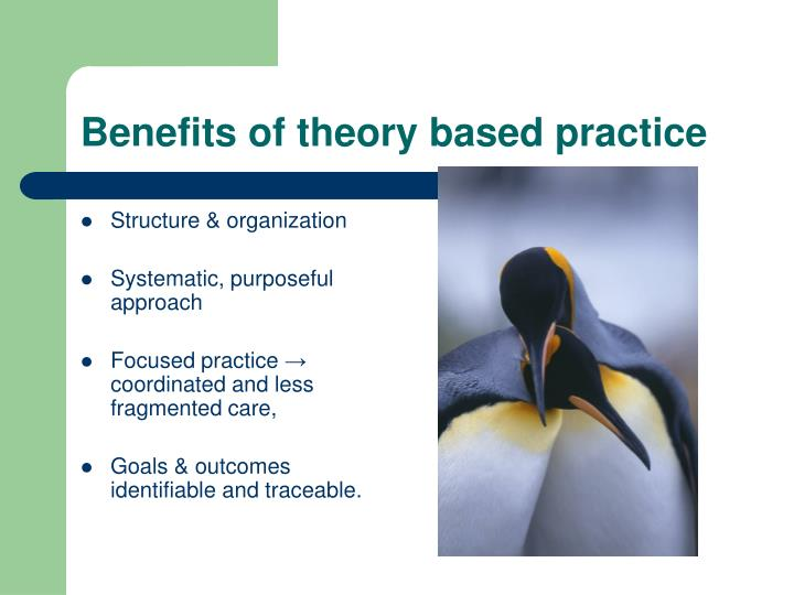 Benefits of theory based practice