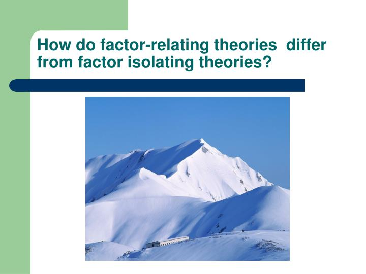 How do factor-relating theories  differ from factor isolating theories?