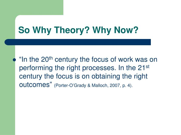 So Why Theory? Why Now?