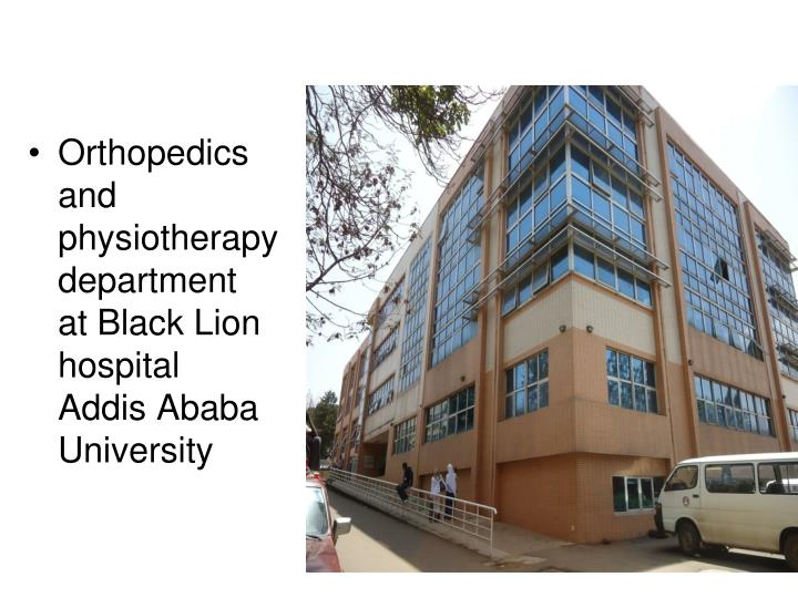 Orthopedics and physiotherapy department                     at Black Lion hospital           Addis ...
