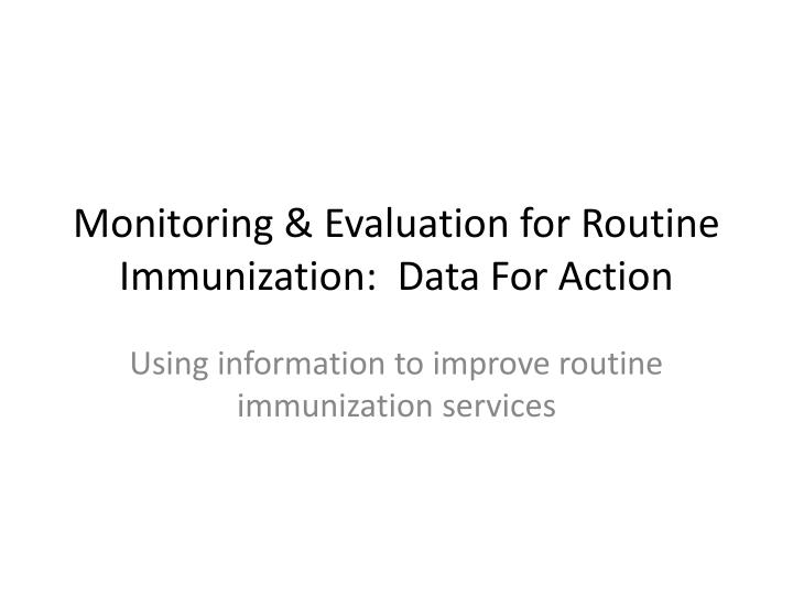 Monitoring evaluation for routine immunization data for action