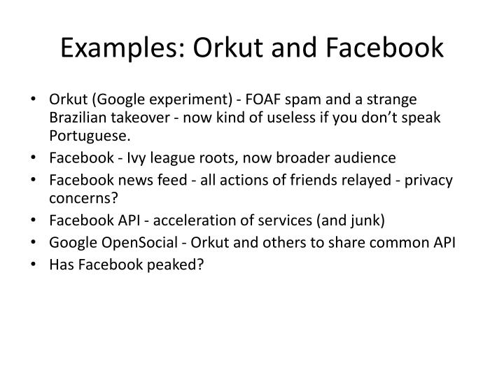 Examples: Orkut and Facebook