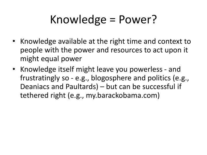 Knowledge = Power?