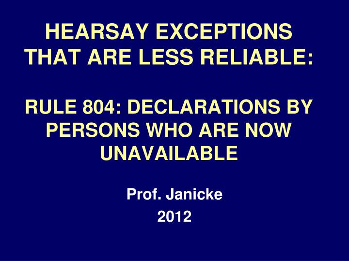 hearsay exceptions that are less reliable rule 804 declarations by persons who are now unavailable n.