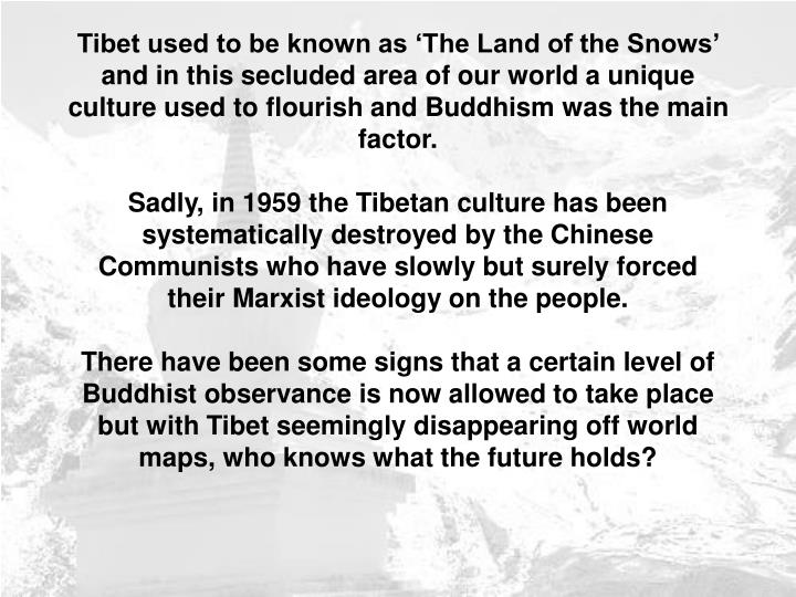 Tibet used to be known as 'The Land of the Snows' and in this secluded area of our world a uniqu...