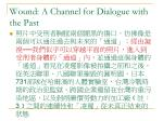 wound a channel for dialogue with the past