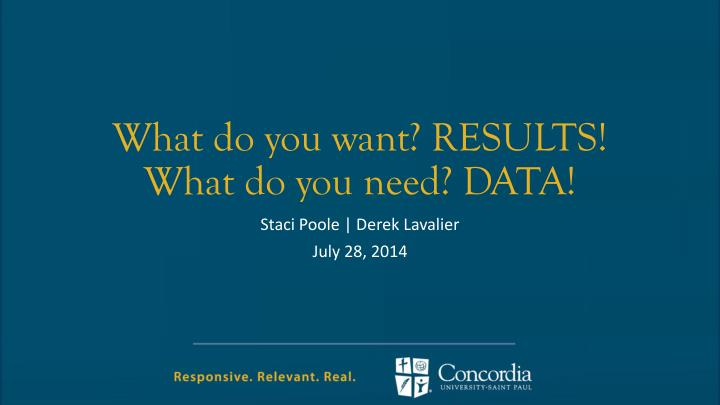 What do you want results what do you need data