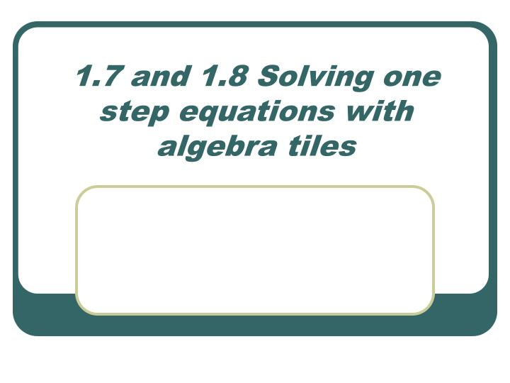 1 7 and 1 8 solving one step equations with algebra tiles n.