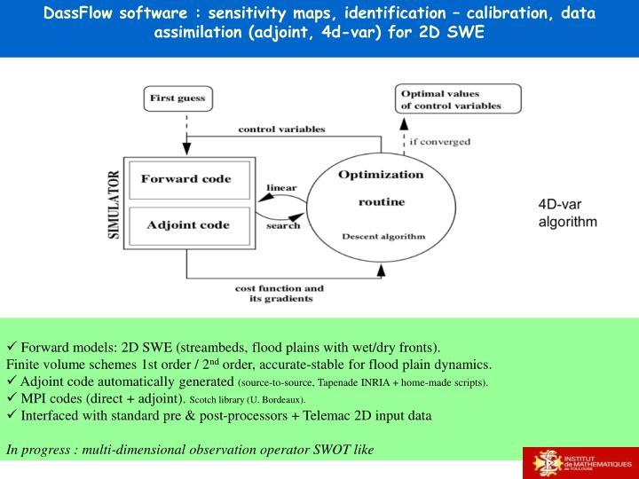 DassFlow software : sensitivity maps, identification – calibration, data assimilation (adjoint, 4d-var) for 2D SWE