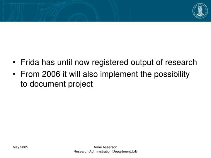Frida has until now registered output of research