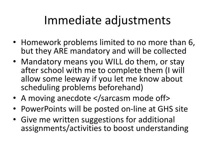 Immediate adjustments