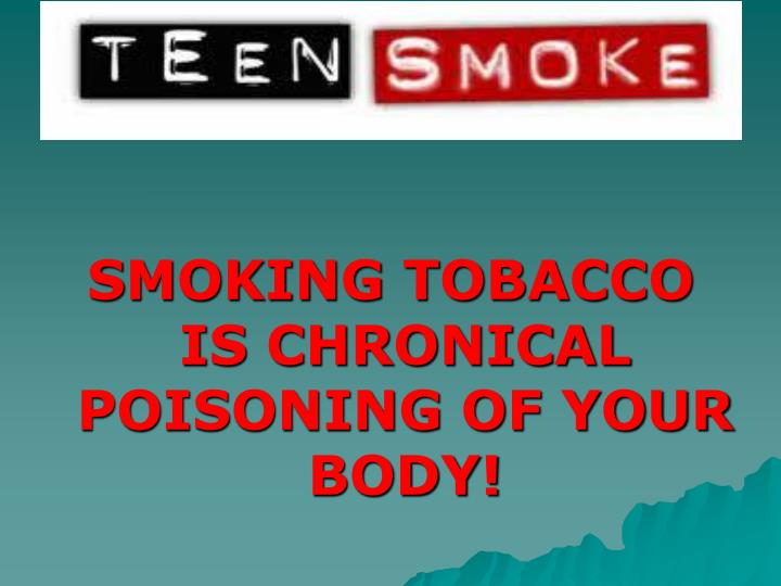 SMOKING TOBACCO IS CHRONICAL POISONING OF YOUR BODY!