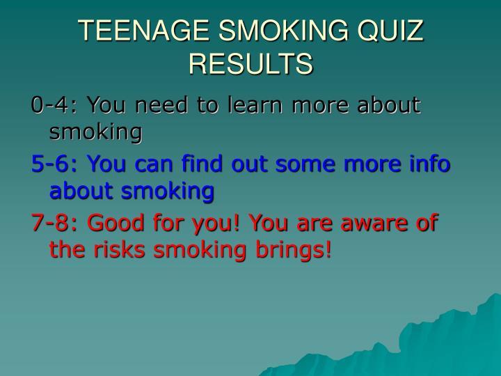 TEENAGE SMOKING QUIZ RESULTS