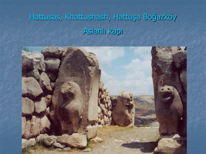 Hattusas, Khattushash, Hattuşa Boğazköy