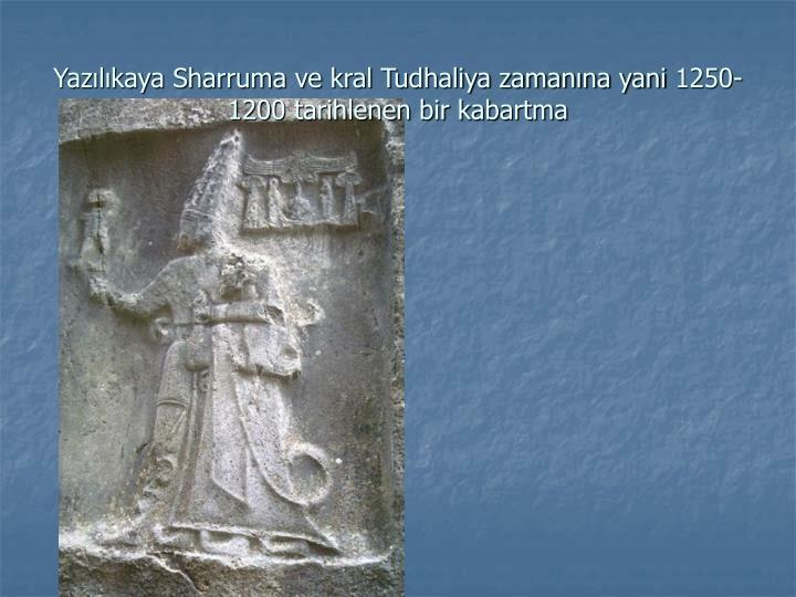 Yazılıkaya Sharruma ve kral Tudhaliya zamanına yani 1250-1200 tarihlenen bir kabartma