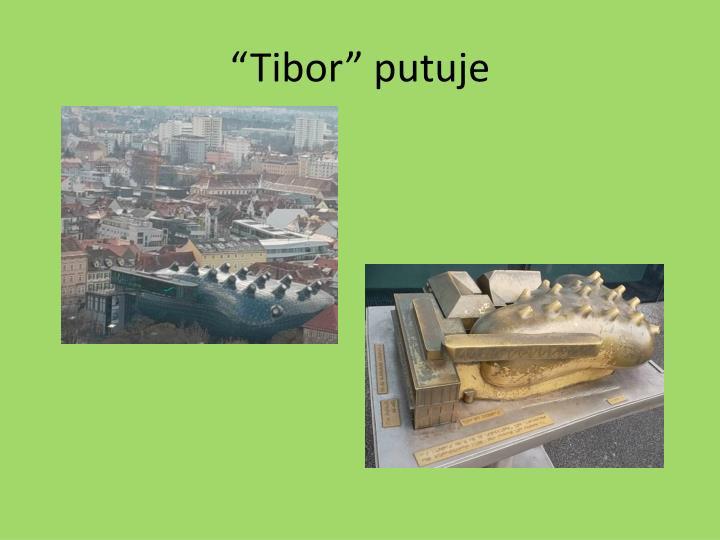 """""""Tibor"""" putuje"""
