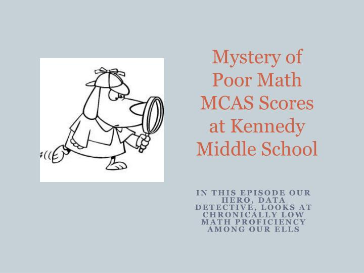 Mystery of Poor Math MCAS Scores at Kennedy Middle School
