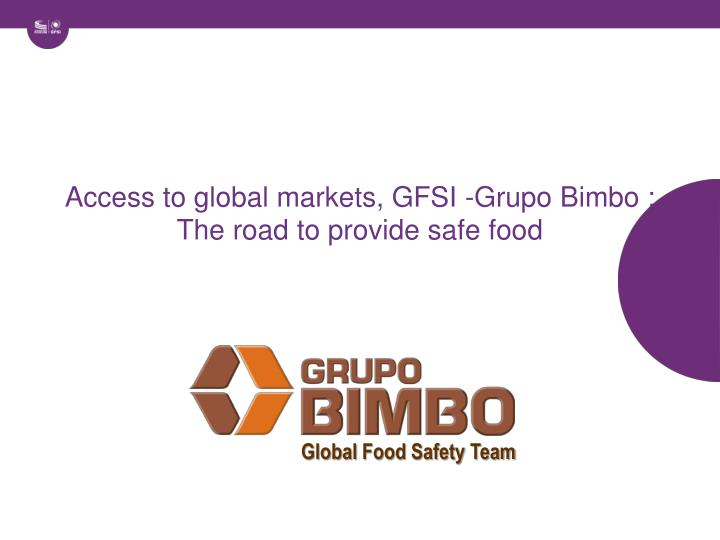 Access to global markets gfsi grupo bimbo the road to provide safe food