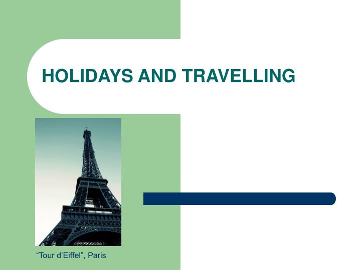holidays and travelling n.