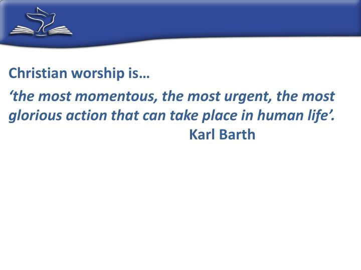 Christian worship is…